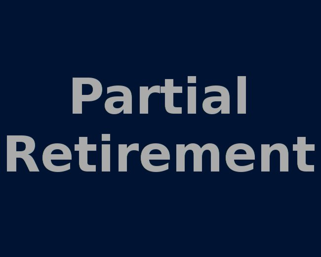 Partial Retirement Facillity